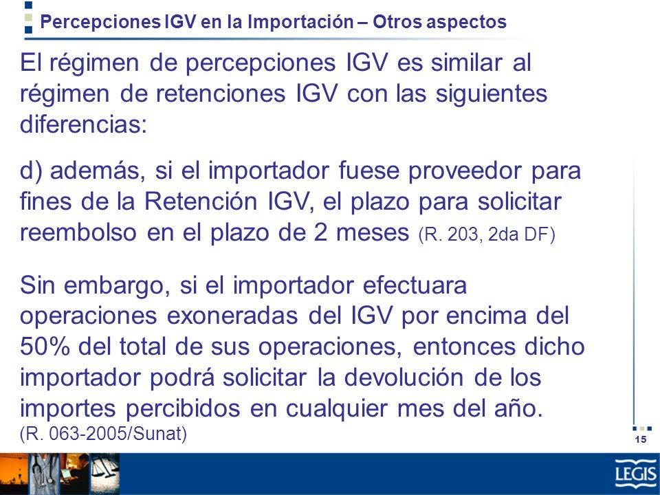 15 Percepciones IGV en la Importación – Otros aspectos El régimen de percepciones IGV es similar al régimen de retenciones IGV con las siguientes dife