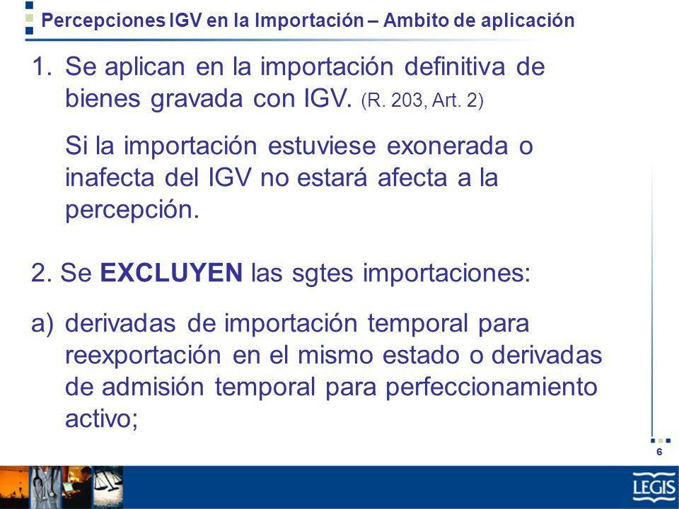 17 Percepciones IGV Ventas Internas– Ambito de aplicación 1.Se aplica a la venta de bienes gravada con IGV, no siendo aplicable a bienes exonerados o inafectos del impuesto.