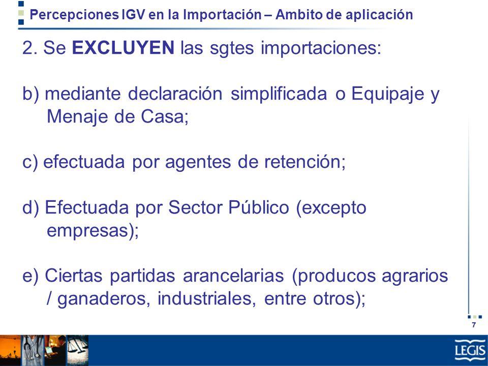7 Percepciones IGV en la Importación – Ambito de aplicación 2. Se EXCLUYEN las sgtes importaciones: b) mediante declaración simplificada o Equipaje y