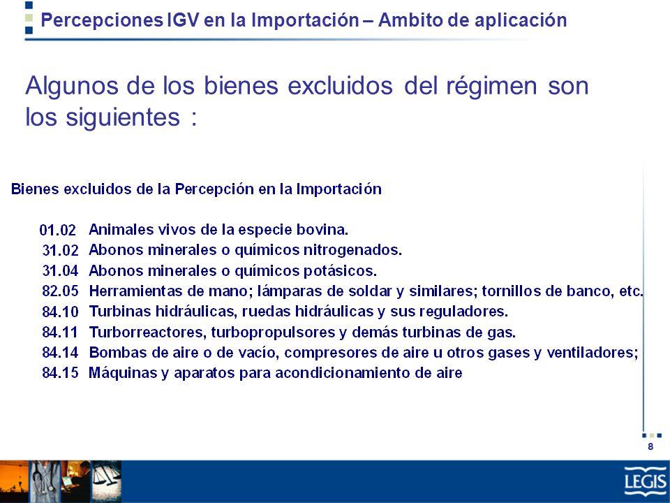 8 Percepciones IGV en la Importación – Ambito de aplicación Algunos de los bienes excluidos del régimen son los siguientes :