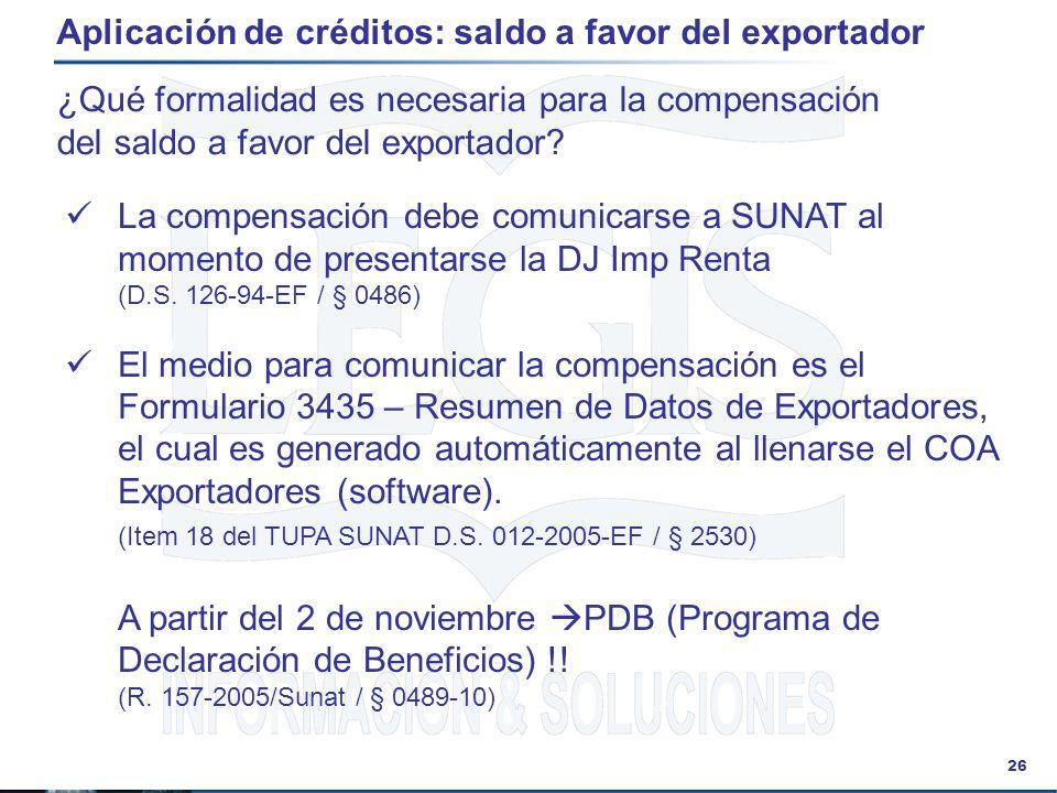 26 Aplicación de créditos: saldo a favor del exportador ¿Qué formalidad es necesaria para la compensación del saldo a favor del exportador? La compens