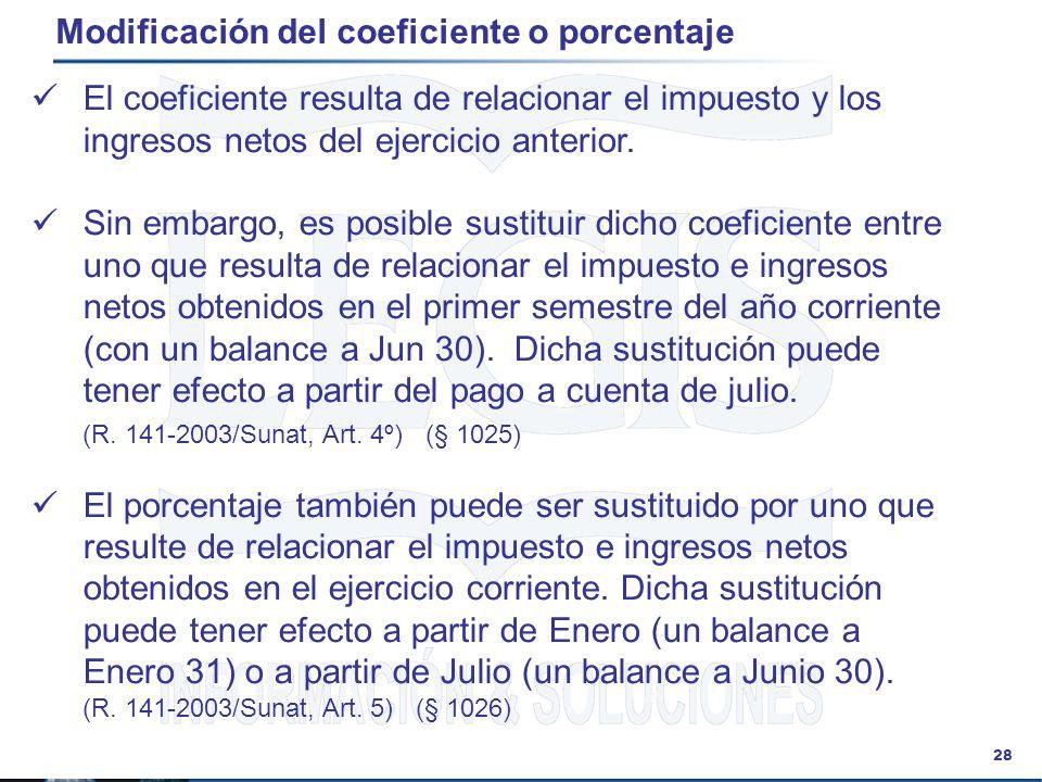 28 Modificación del coeficiente o porcentaje El coeficiente resulta de relacionar el impuesto y los ingresos netos del ejercicio anterior. Sin embargo