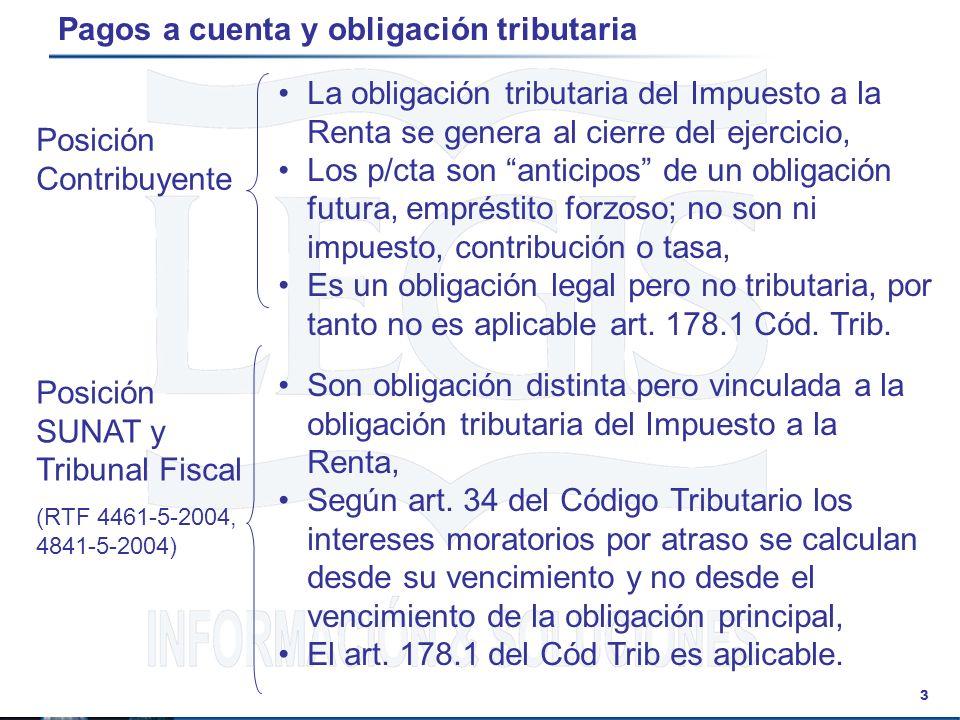 3 Pagos a cuenta y obligación tributaria Posición Contribuyente Posición SUNAT y Tribunal Fiscal (RTF 4461-5-2004, 4841-5-2004) La obligación tributar