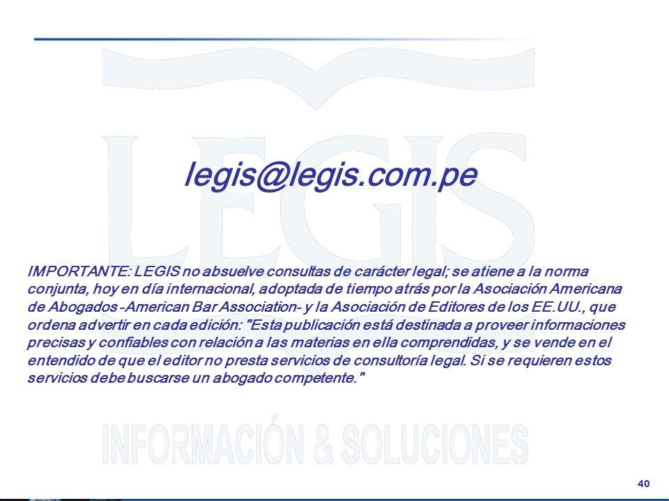 40 legis@legis.com.pe IMPORTANTE: LEGIS no absuelve consultas de carácter legal; se atiene a la norma conjunta, hoy en día internacional, adoptada de