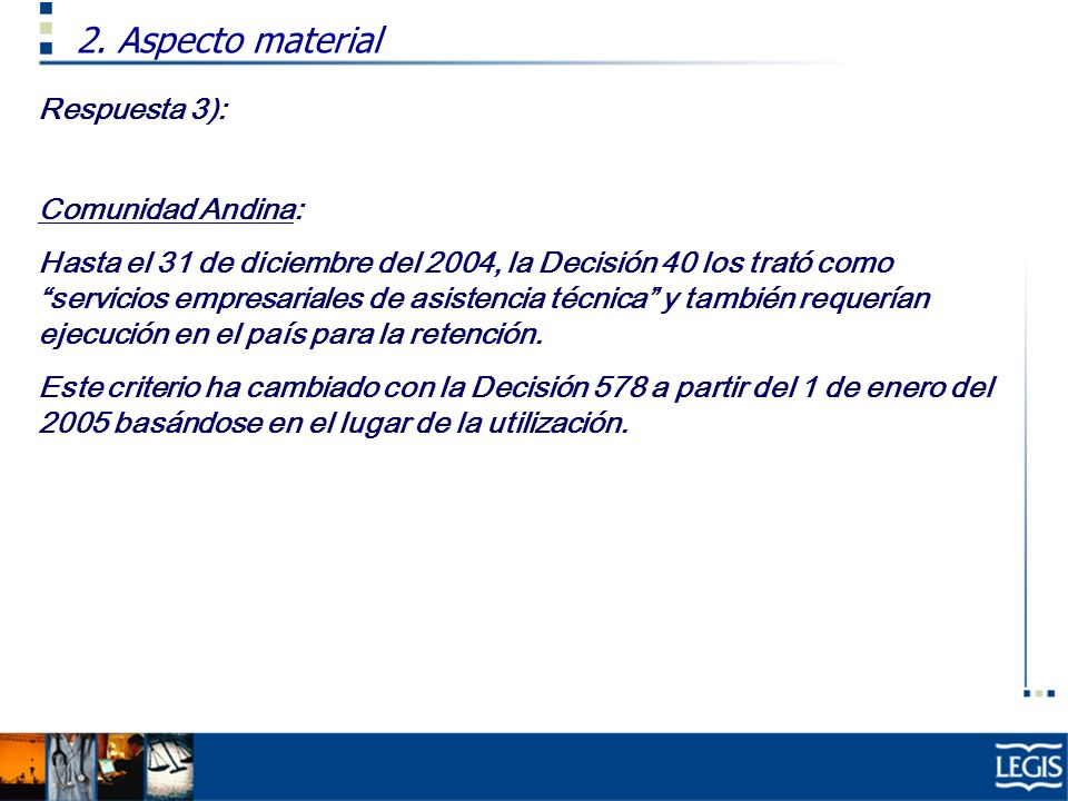 Respuesta 3): Comunidad Andina: Hasta el 31 de diciembre del 2004, la Decisión 40 los trató como servicios empresariales de asistencia técnica y tambi