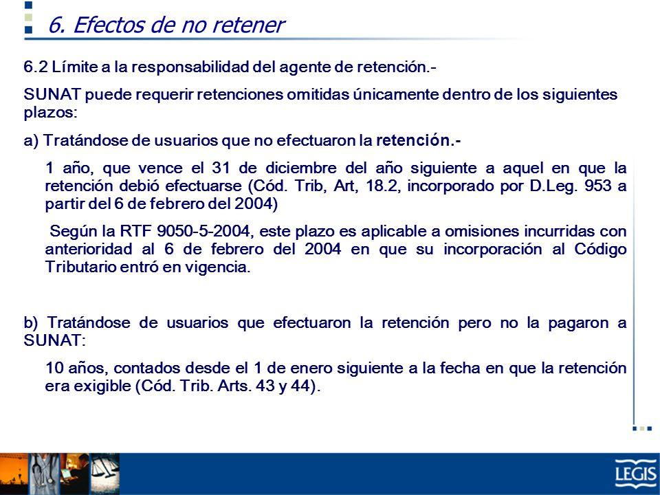 6.2 Límite a la responsabilidad del agente de retención.- SUNAT puede requerir retenciones omitidas únicamente dentro de los siguientes plazos: a) Tra