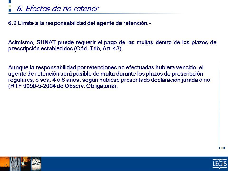 6.2 Límite a la responsabilidad del agente de retención.- Asimismo, SUNAT puede requerir el pago de las multas dentro de los plazos de prescripción es