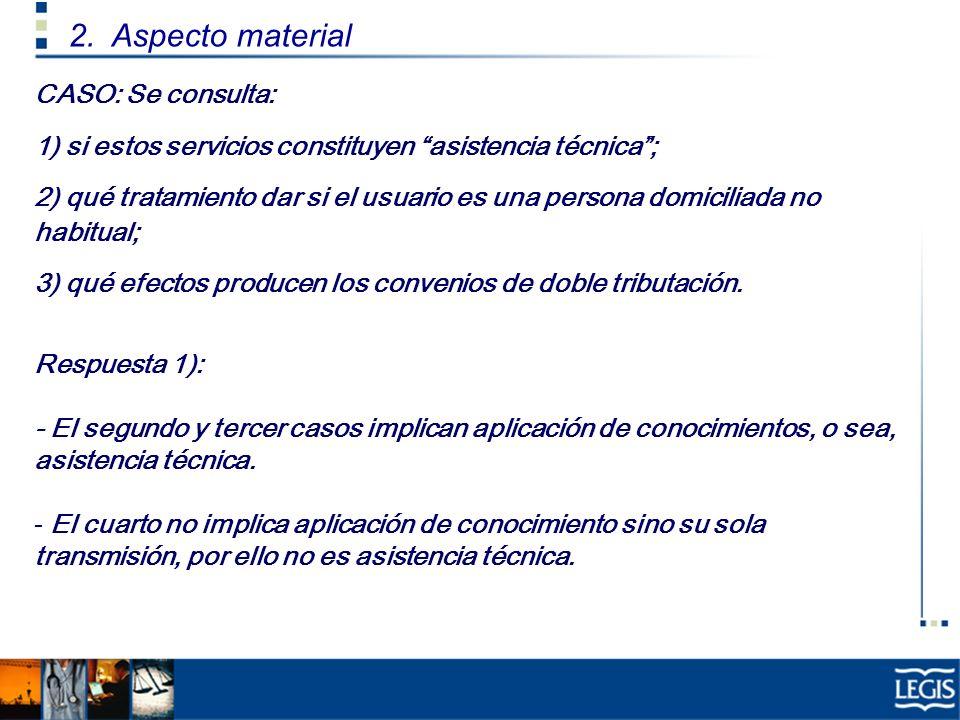 CASO: Se consulta: 1) si estos servicios constituyen asistencia técnica; 2) qué tratamiento dar si el usuario es una persona domiciliada no habitual;