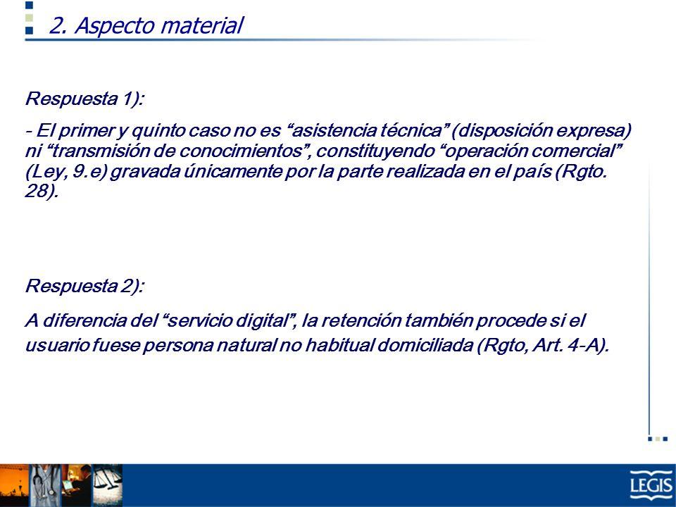 Respuesta 1): - El primer y quinto caso no es asistencia técnica (disposición expresa) ni transmisión de conocimientos, constituyendo operación comerc