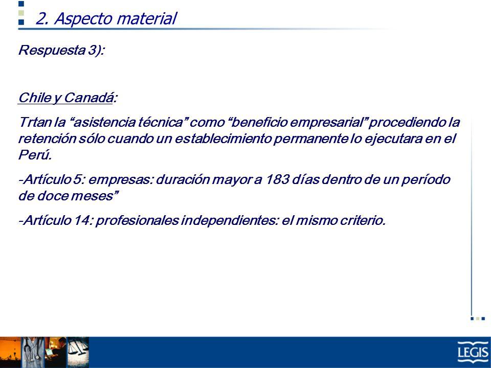 Respuesta 3): Chile y Canadá: Trtan la asistencia técnica como beneficio empresarial procediendo la retención sólo cuando un establecimiento permanent
