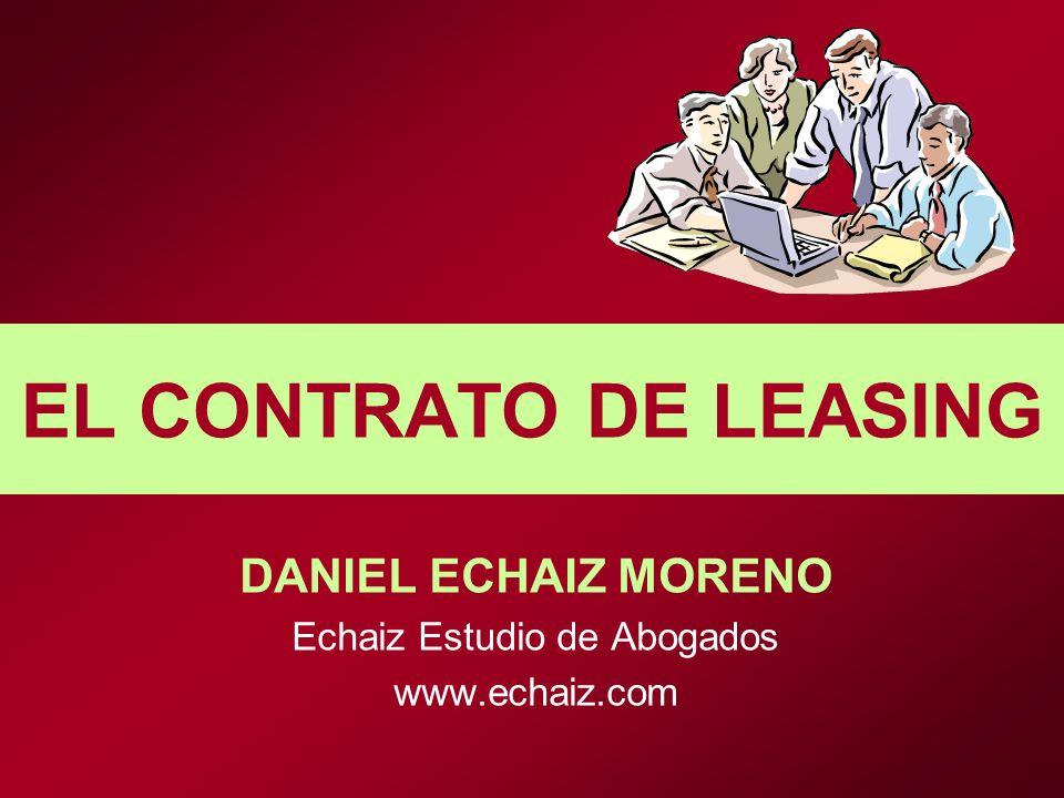EL CONTRATO DE LEASING DANIEL ECHAIZ MORENO Echaiz Estudio de Abogados www.echaiz.com