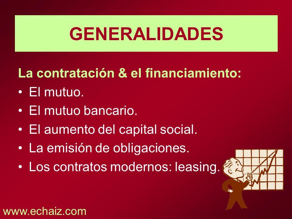 GENERALIDADES La contratación & el financiamiento: El mutuo. El mutuo bancario. El aumento del capital social. La emisión de obligaciones. Los contrat