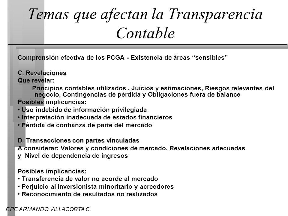 CPC ARMANDO VILLACORTA C. Temas que afectan la Transparencia Contable Comprensión efectiva de los PCGA - Existencia de áreas sensibles C. Revelaciones