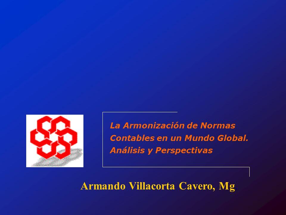 La Armonización de Normas Contables en un Mundo Global. Análisis y Perspectivas Armando Villacorta Cavero, Mg.