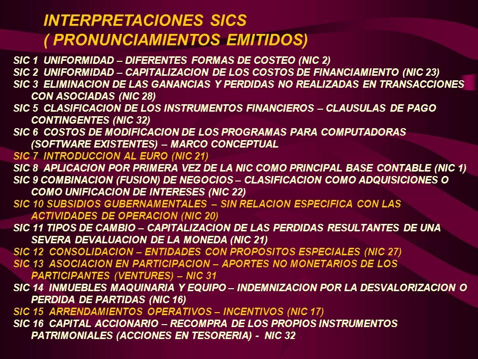 SIC 1 UNIFORMIDAD – DIFERENTES FORMAS DE COSTEO (NIC 2) SIC 2 UNIFORMIDAD – CAPITALIZACION DE LOS COSTOS DE FINANCIAMIENTO (NIC 23) SIC 3 ELIMINACION