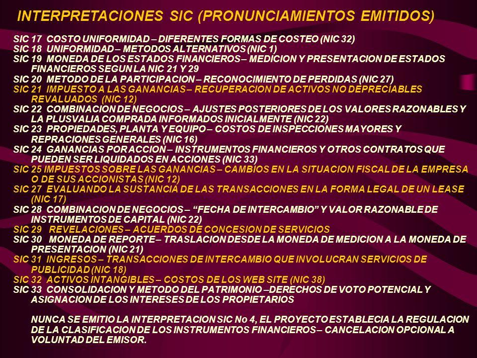 SIC 17 COSTO UNIFORMIDAD – DIFERENTES FORMAS DE COSTEO (NIC 32) SIC 18 UNIFORMIDAD – METODOS ALTERNATIVOS (NIC 1) SIC 19 MONEDA DE LOS ESTADOS FINANCI