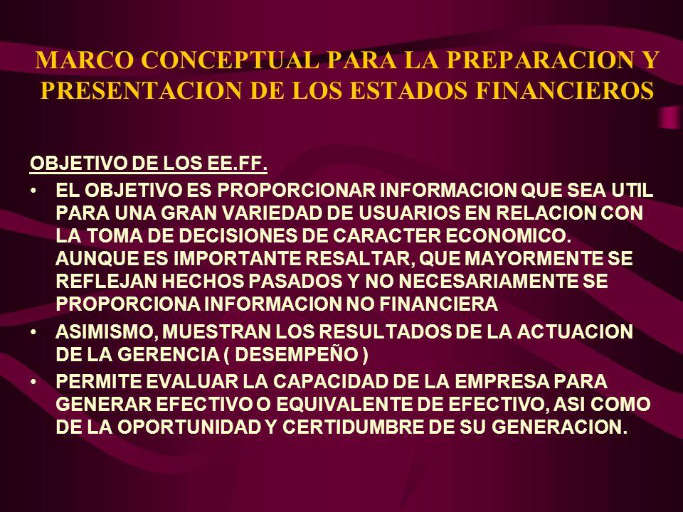 MARCO CONCEPTUAL PARA LA PREPARACION Y PRESENTACION DE LOS ESTADOS FINANCIEROS OBJETIVO DE LOS EE.FF. EL OBJETIVO ES PROPORCIONAR INFORMACION QUE SEA