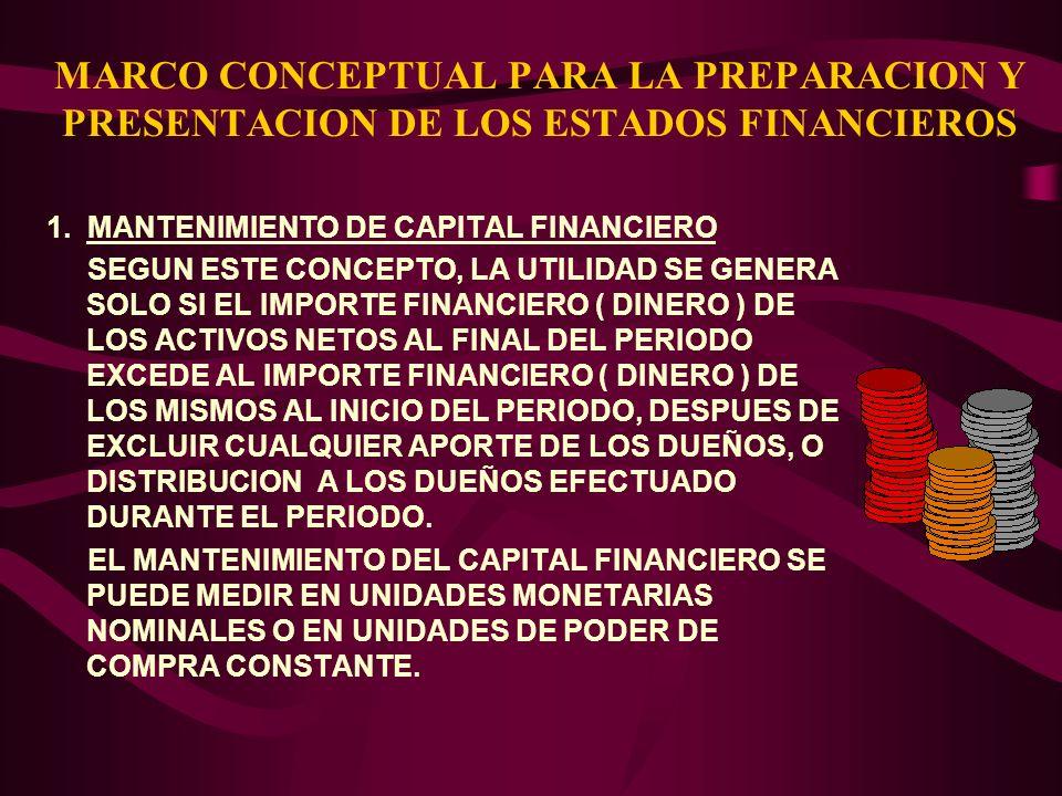 MARCO CONCEPTUAL PARA LA PREPARACION Y PRESENTACION DE LOS ESTADOS FINANCIEROS 1. MANTENIMIENTO DE CAPITAL FINANCIERO SEGUN ESTE CONCEPTO, LA UTILIDAD