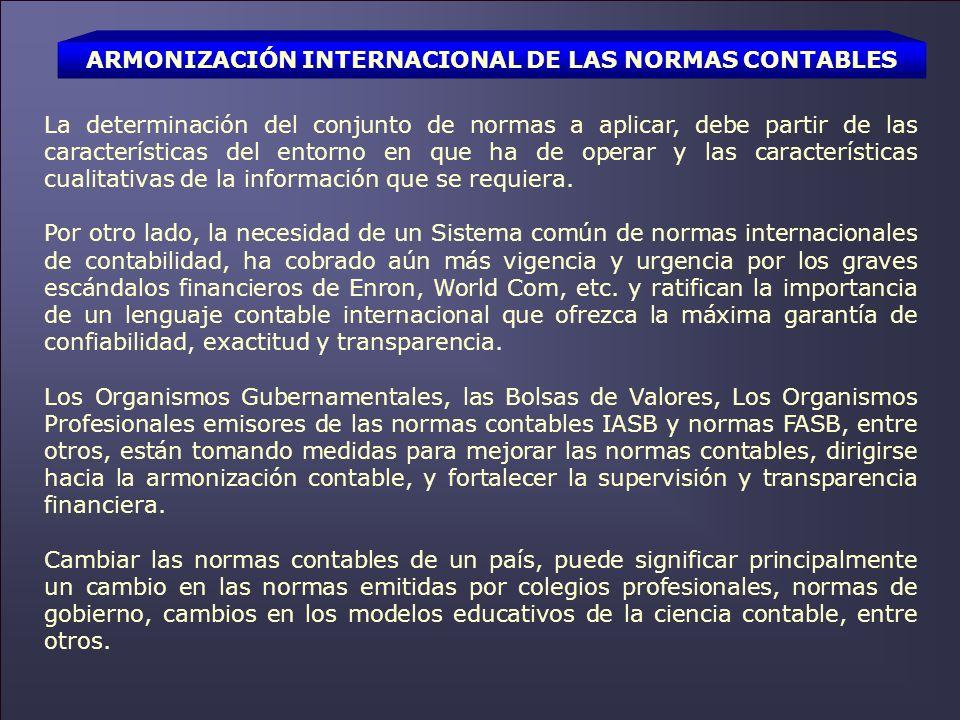 ARMONIZACIÓN INTERNACIONAL DE LAS NORMAS CONTABLES La determinación del conjunto de normas a aplicar, debe partir de las características del entorno e