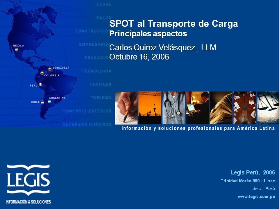 1 SPOT al Transporte de Carga Principales aspectos Carlos Quiroz Velásquez, LLM Octubre 16, 2006