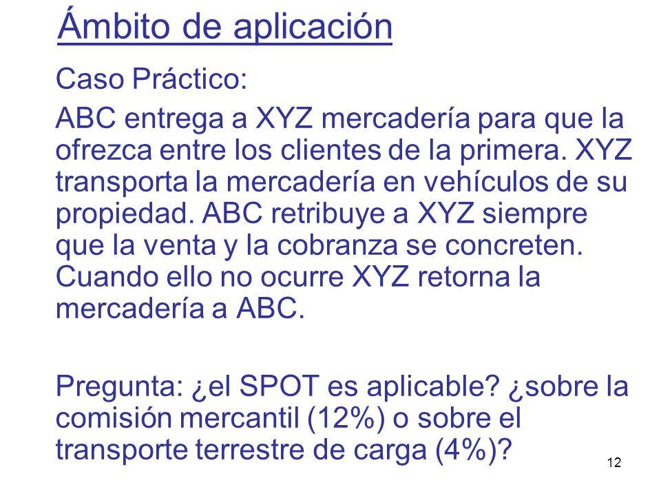 12 Caso Práctico: ABC entrega a XYZ mercadería para que la ofrezca entre los clientes de la primera. XYZ transporta la mercadería en vehículos de su p