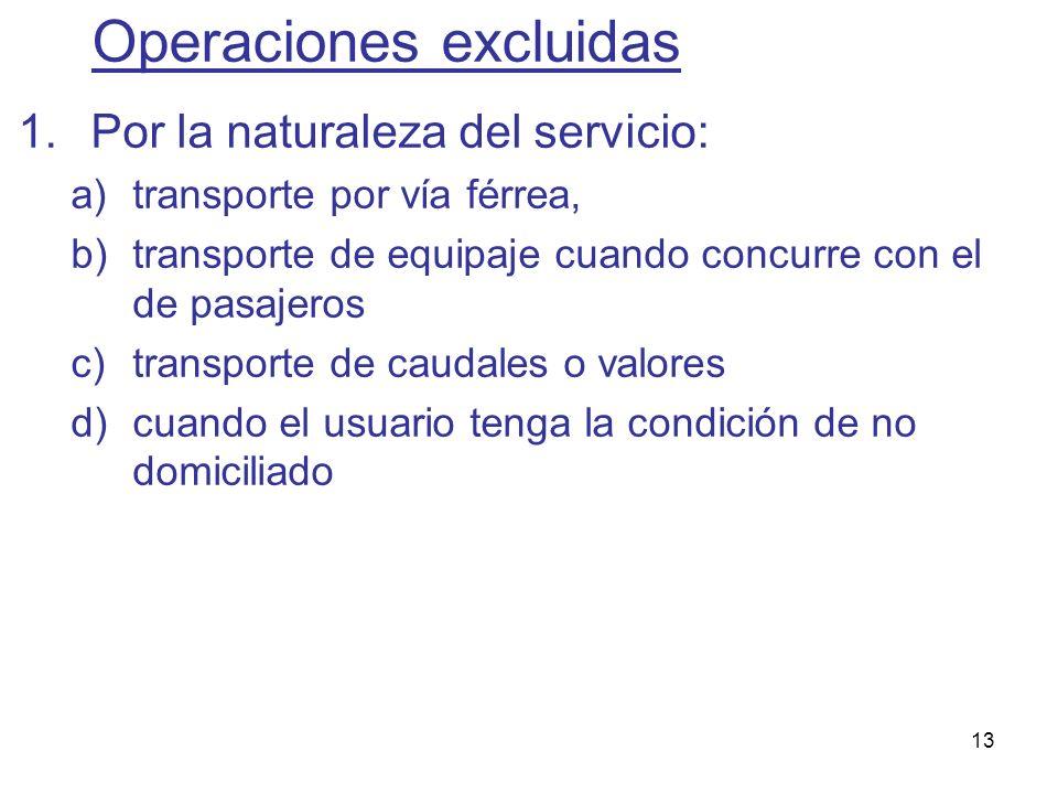 13 1.Por la naturaleza del servicio: a)transporte por vía férrea, b)transporte de equipaje cuando concurre con el de pasajeros c)transporte de caudale