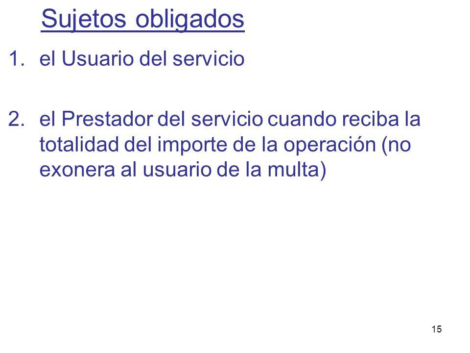 15 1.el Usuario del servicio 2.el Prestador del servicio cuando reciba la totalidad del importe de la operación (no exonera al usuario de la multa) Su
