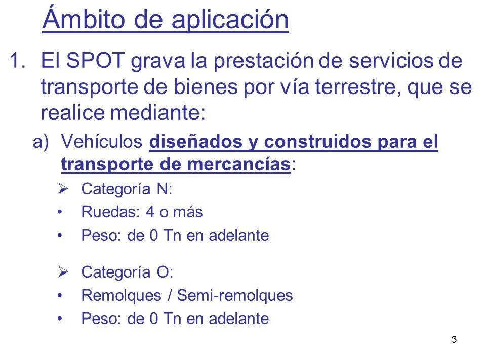 3 1.El SPOT grava la prestación de servicios de transporte de bienes por vía terrestre, que se realice mediante: a)Vehículos diseñados y construidos p
