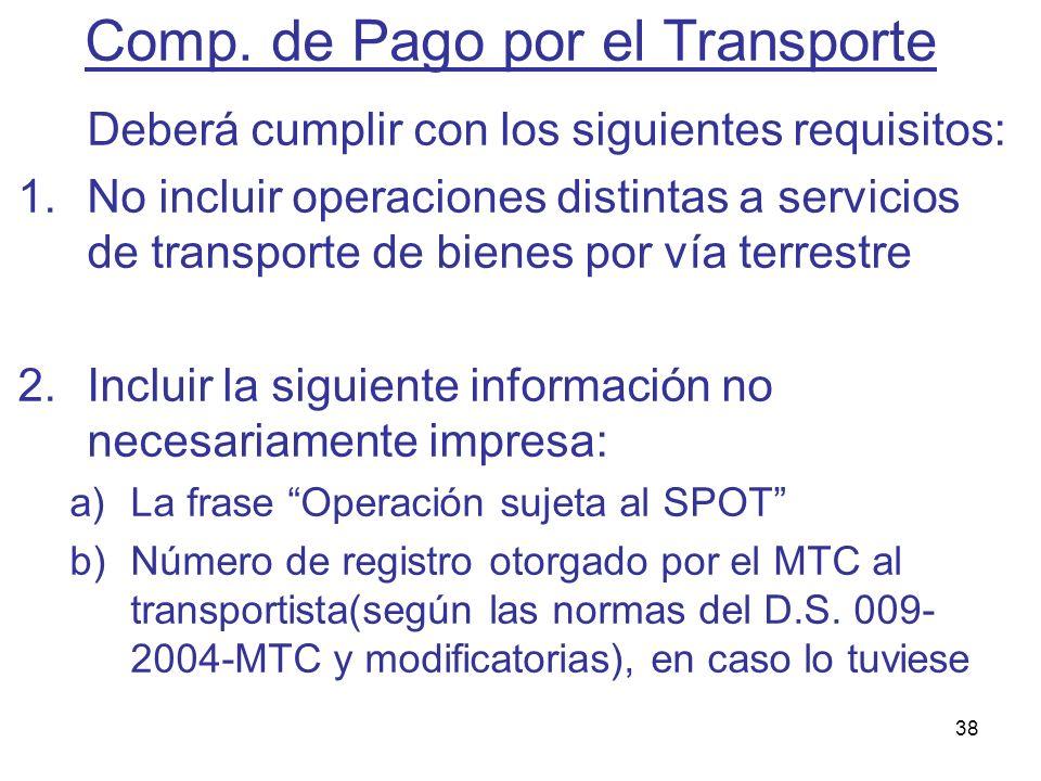 38 Deberá cumplir con los siguientes requisitos: 1.No incluir operaciones distintas a servicios de transporte de bienes por vía terrestre 2.Incluir la