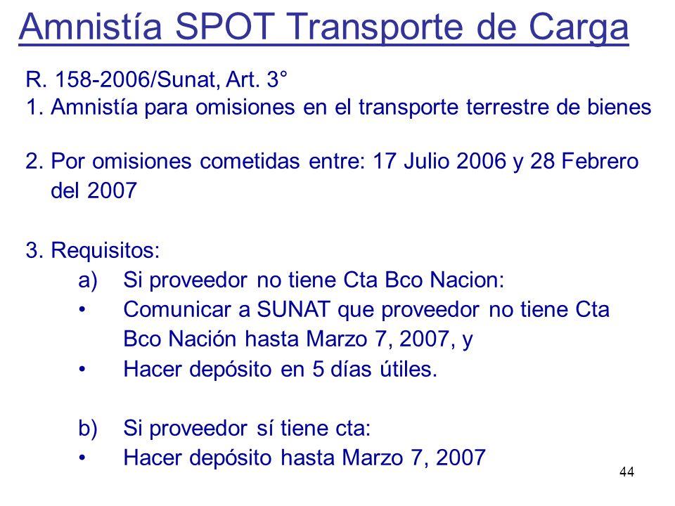 44 Amnistía SPOT Transporte de Carga R. 158-2006/Sunat, Art. 3° 1.Amnistía para omisiones en el transporte terrestre de bienes 2.Por omisiones cometid