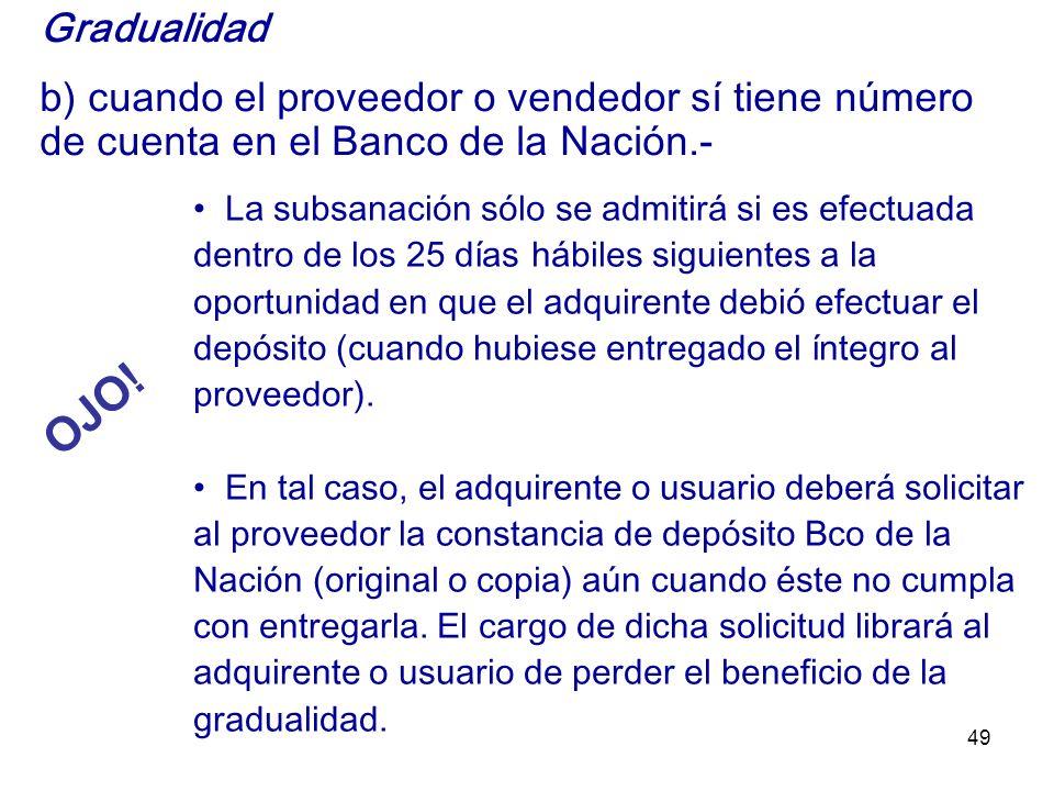 49 Gradualidad b) cuando el proveedor o vendedor sí tiene número de cuenta en el Banco de la Nación.- La subsanación sólo se admitirá si es efectuada