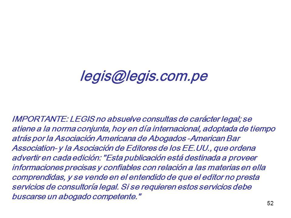 52 legis@legis.com.pe IMPORTANTE: LEGIS no absuelve consultas de carácter legal; se atiene a la norma conjunta, hoy en día internacional, adoptada de
