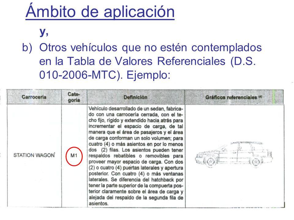 7 y, b)Otros vehículos que no estén contemplados en la Tabla de Valores Referenciales (D.S. 010-2006-MTC). Ejemplo: Ámbito de aplicación