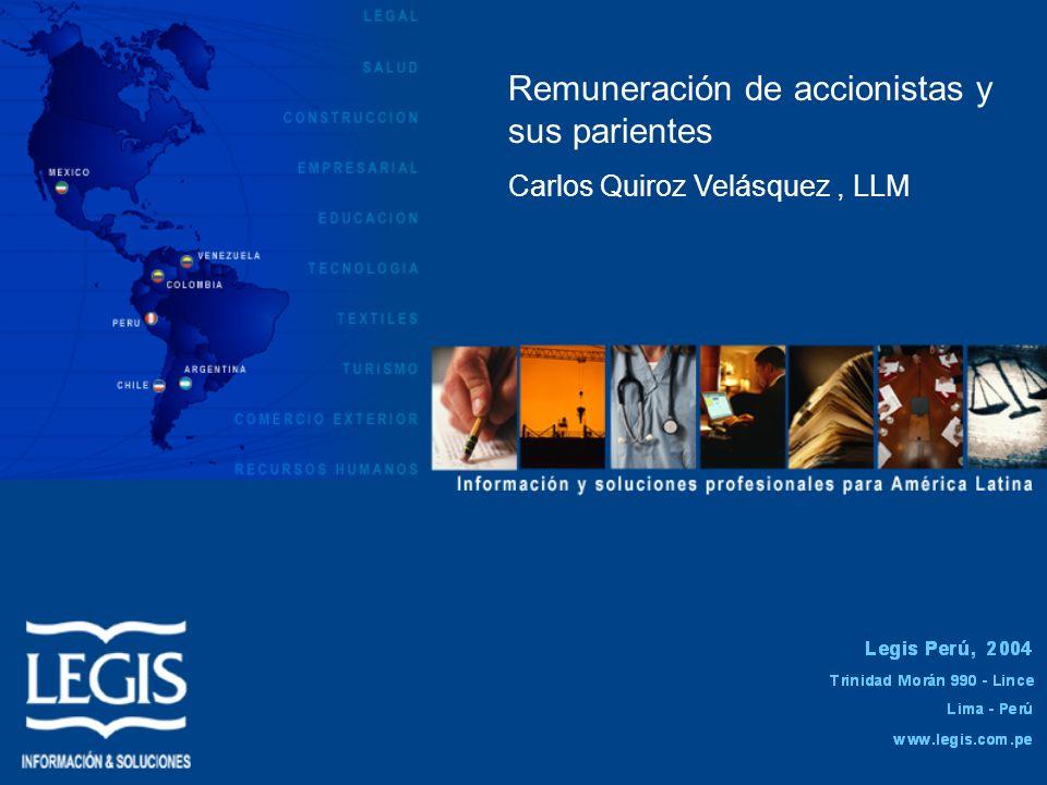 Remuneración de accionistas y sus parientes Carlos Quiroz Velásquez, LLM