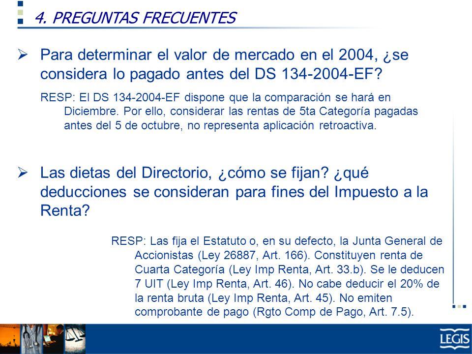 4. PREGUNTAS FRECUENTES Ley Imp. Renta, 37.n) Para determinar el valor de mercado en el 2004, ¿se considera lo pagado antes del DS 134-2004-EF? RESP: