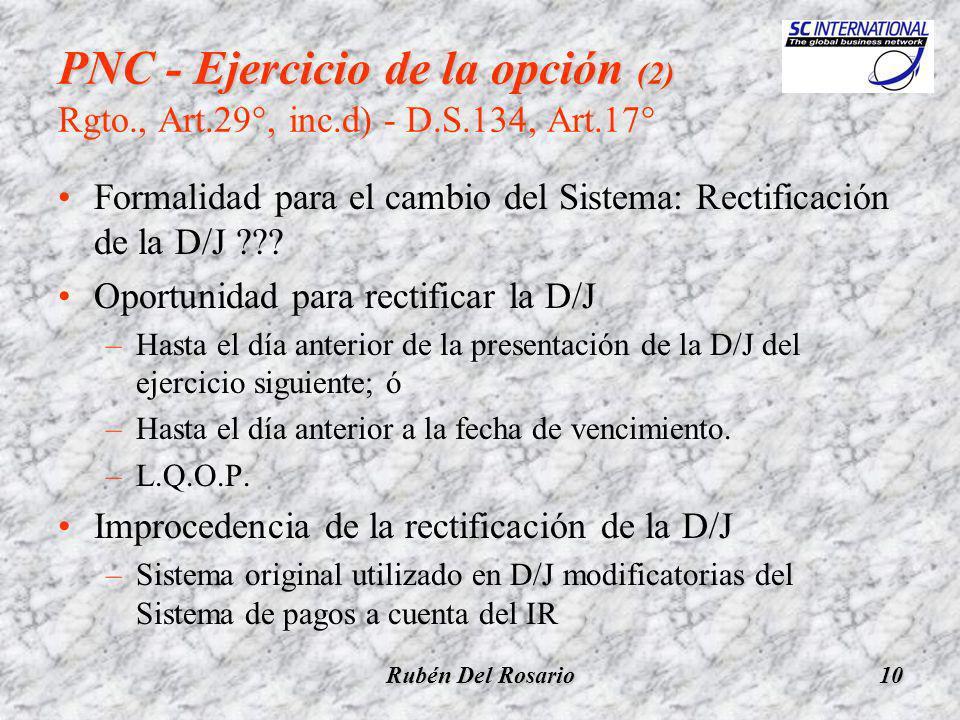 Rubén Del Rosario10 PNC - Ejercicio de la opción (2) PNC - Ejercicio de la opción (2) Rgto., Art.29°, inc.d) - D.S.134, Art.17° Formalidad para el cambio del Sistema: Rectificación de la D/J .