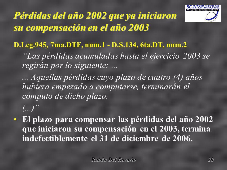 Rubén Del Rosario20 Pérdidas del año 2002 que ya iniciaron su compensación en el año 2003 D.Leg.945, 7ma.DTF, num.1 - D.S.134, 6ta.DT, num.2 Las pérdidas acumuladas hasta el ejercicio 2003 se regirán por lo siguiente:......