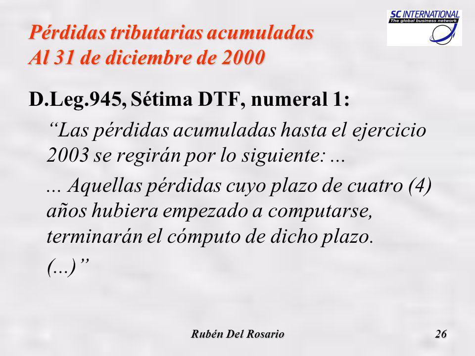 Rubén Del Rosario26 Pérdidas tributarias acumuladas Al 31 de diciembre de 2000 D.Leg.945, Sétima DTF, numeral 1: Las pérdidas acumuladas hasta el ejercicio 2003 se regirán por lo siguiente:......