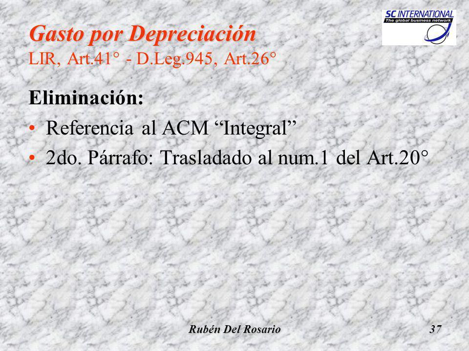 Rubén Del Rosario37 Gasto por Depreciación Gasto por Depreciación LIR, Art.41° - D.Leg.945, Art.26° Eliminación: Referencia al ACM Integral 2do.