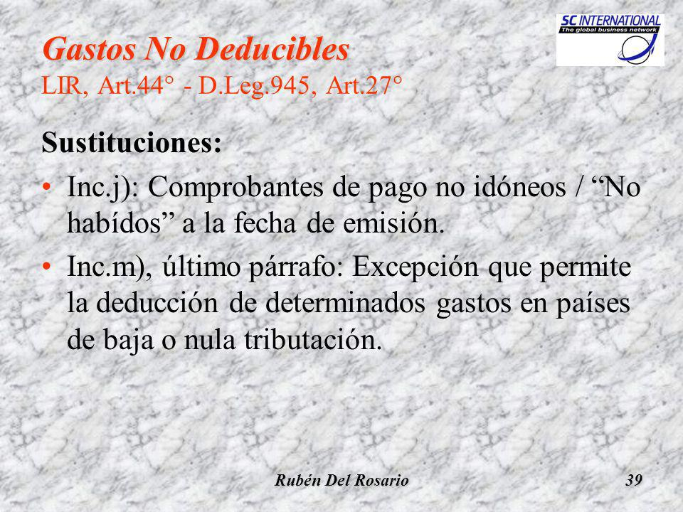 Rubén Del Rosario39 Gastos No Deducibles Gastos No Deducibles LIR, Art.44° - D.Leg.945, Art.27° Sustituciones: Inc.j): Comprobantes de pago no idóneos / No habídos a la fecha de emisión.