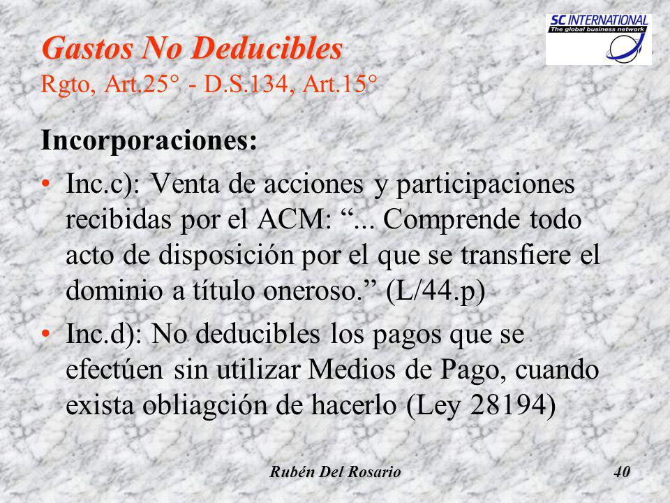 Rubén Del Rosario40 Gastos No Deducibles Gastos No Deducibles Rgto, Art.25° - D.S.134, Art.15° Incorporaciones: Inc.c): Venta de acciones y participaciones recibidas por el ACM:...
