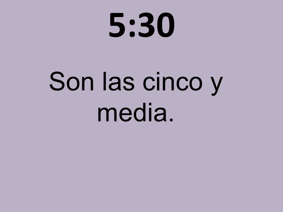 5:30 Son las cinco y media.