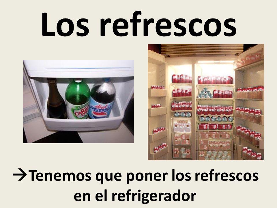 Los refrescos Tenemos que poner los refrescos en el refrigerador