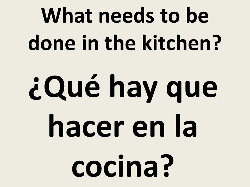 What needs to be done in the kitchen? ¿Qué hay que hacer en la cocina?