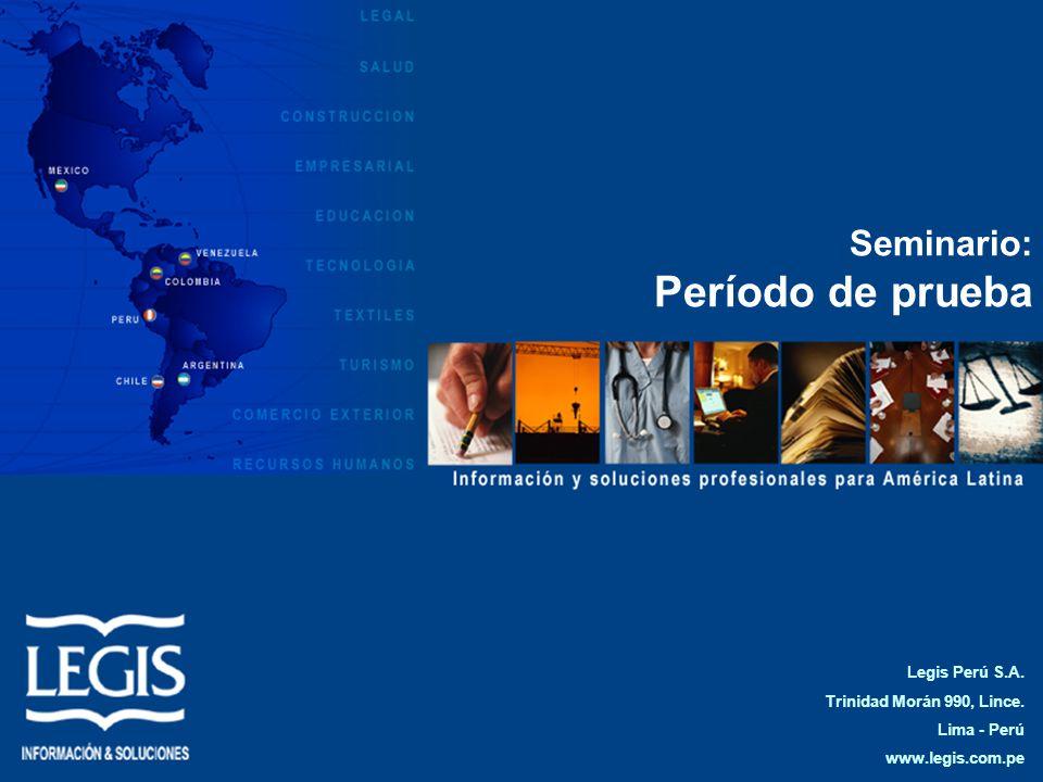 Legis Perú S.A. Trinidad Morán 990, Lince. Lima - Perú www.legis.com.pe Seminario: Período de prueba