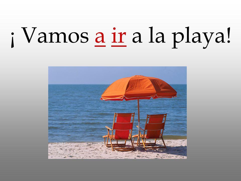 ¡ Vamos a ir a la playa!