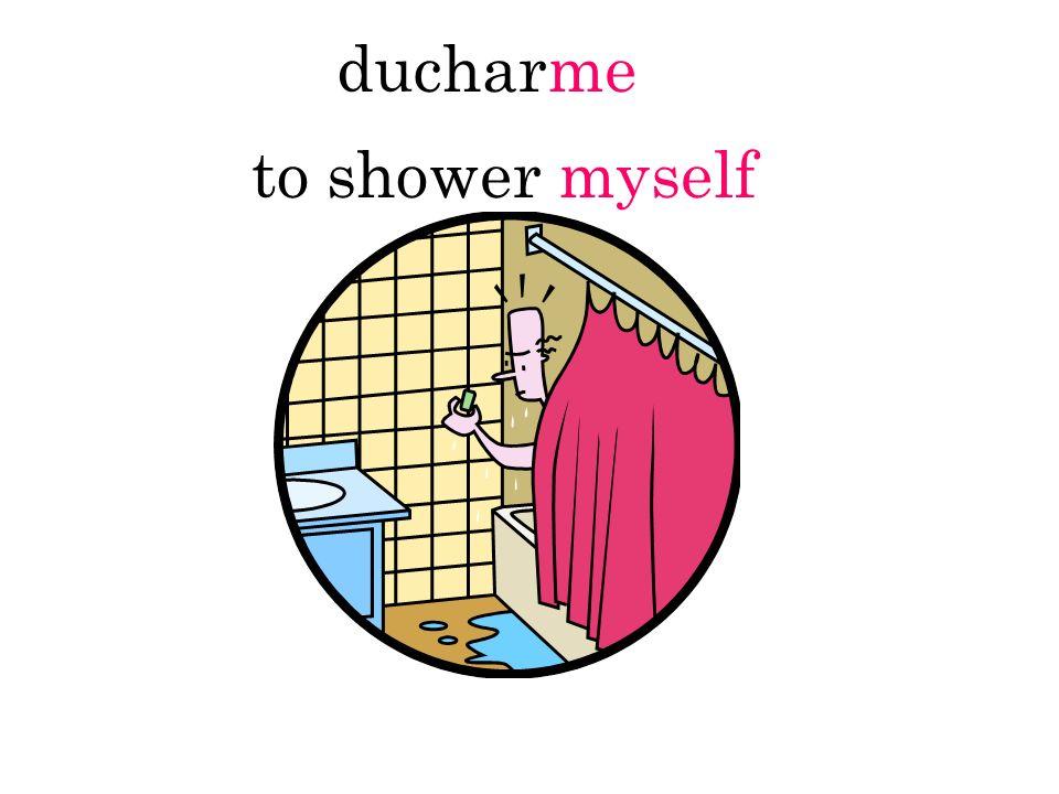 ducharme to shower myself