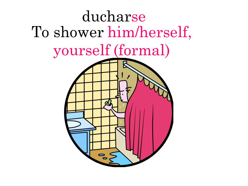 ducharse To shower him/herself, yourself (formal)