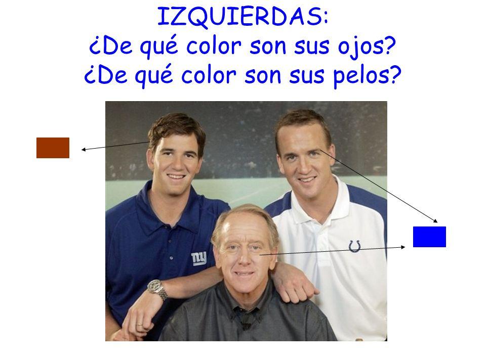 IZQUIERDAS: ¿De qué color son sus ojos ¿De qué color son sus pelos