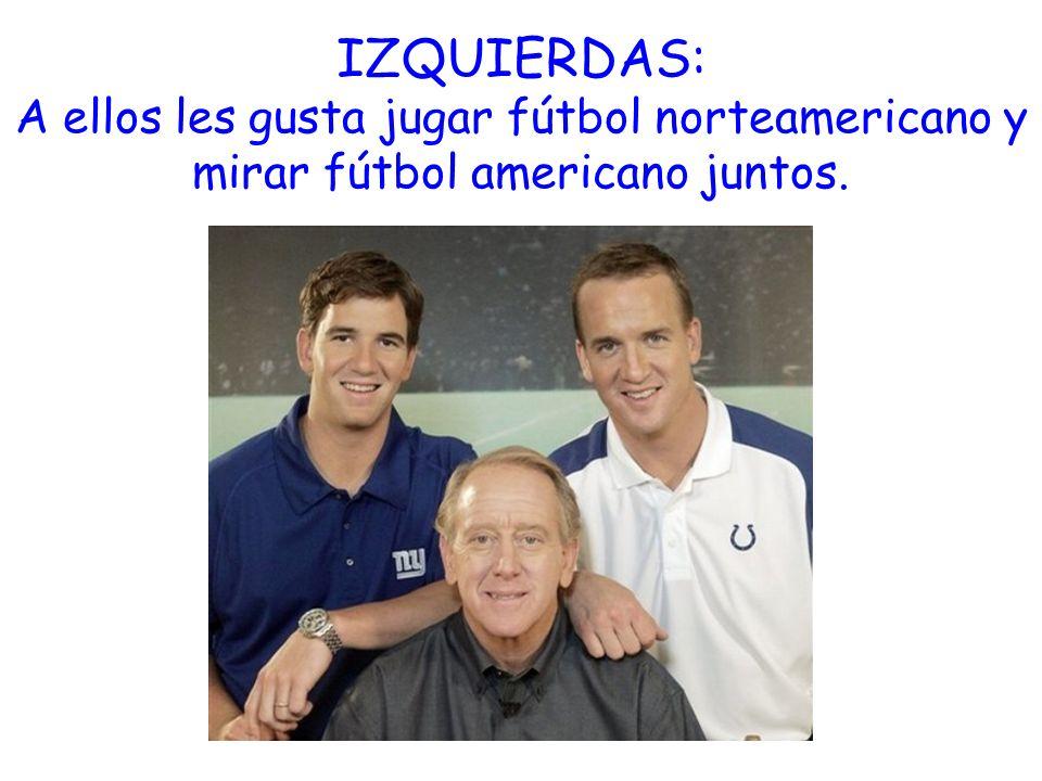 IZQUIERDAS: A ellos les gusta jugar fútbol norteamericano y mirar fútbol americano juntos.